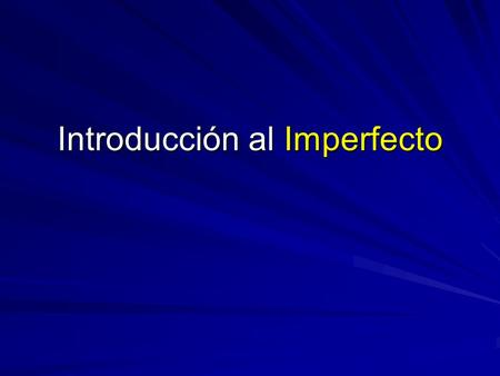 Introducción al Imperfecto. The imperfect is one of two tenses used to talk about the past. What is the other one? ¿Cómo se forma el imperfecto? (The.