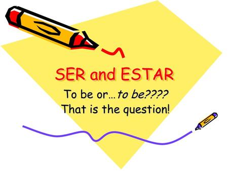 SER and ESTAR To be or…to be???? That is the question!
