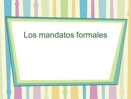 Los mandatos formales. Regular Formal commands (affirmative AND negative) 1.Start with the form of the verb 2.Drop the 3. Then put on the yo (Ud./Uds.)