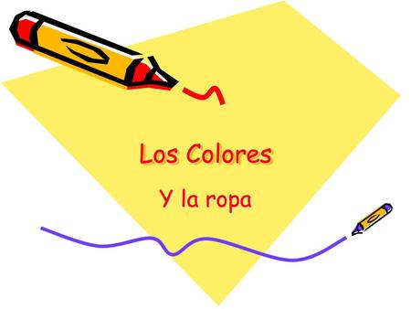 Los Colores Y la ropa. Los Colores Red = rojo(a) Blue = azul Orange = anaranjado(a) Yellow = amarillo(a) White = blanco (a) Green = verde Brown = marrón/café