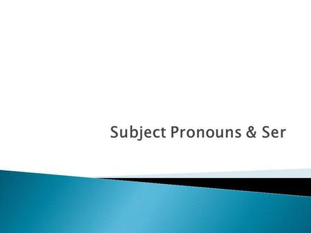 Subject Pronouns & Ser.
