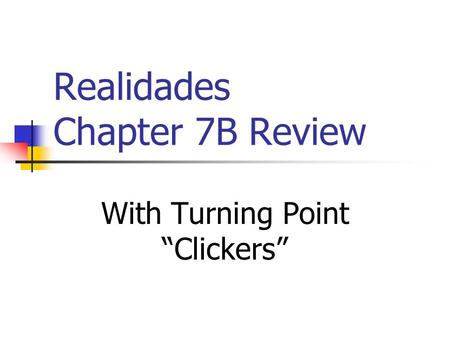 Realidades Chapter 7B Review With Turning Point Clickers.