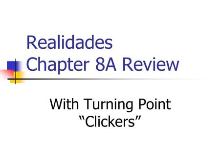 Realidades Chapter 8A Review With Turning Point Clickers.