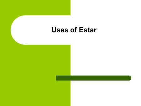 Uses of Estar.