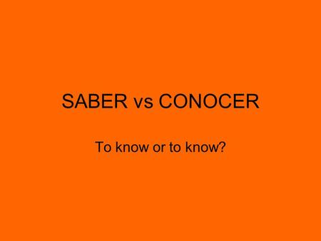 SABER vs CONOCER To know or to know?. SABER Is used in Spanish for knowing facts, information, and skills. Tú sabes la capital de Venezuela. Ellos no.