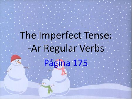 The Imperfect Tense: -Ar Regular Verbs Página 175.