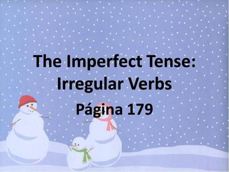 The Imperfect Tense: Irregular Verbs Página 179 The Imperfect Tense: Irregular Verbs Página 179.