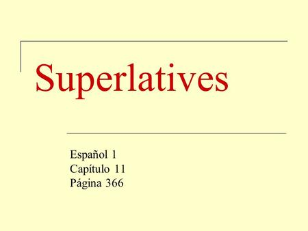 Superlatives Español 1 Capítulo 11 Página 366. Superlatives In English, Superlatives are when we use adjectives with an est as a suffix. For example,