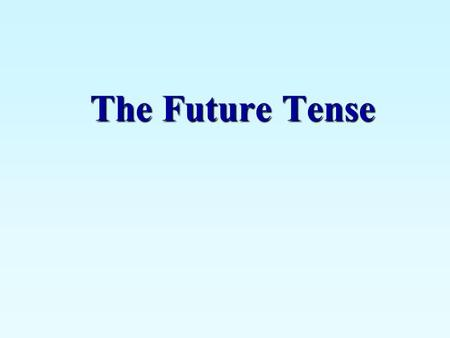 The Future Tense. You have learned two ways to talk about future events. One way is using the present tense with a time expression. El tren sale a las.