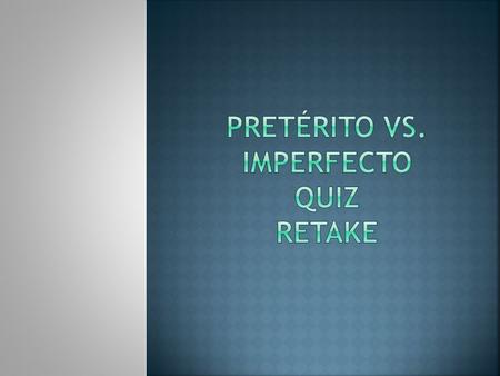Put all of the verbs into the correct form of the PAST TENSE either pretérito or imperfecto Pay attention to the person (ex. Yo, tú, ellos) and conjugate.