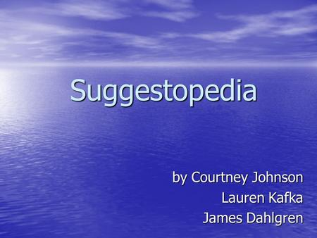 Suggestopedia by Courtney Johnson Lauren Kafka James Dahlgren.