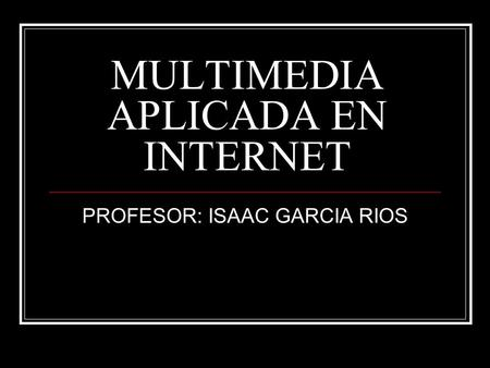 MULTIMEDIA APLICADA EN INTERNET
