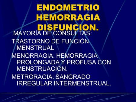 ENDOMETRIO HEMORRAGIA DISFUNCION.