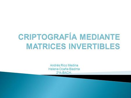 CRIPTOGRAFÍA MEDIANTE MATRICES INVERTIBLES