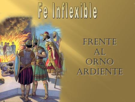 Fe Inflexible Frente al Orno Ardiente.