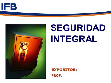 SEGURIDAD INTEGRAL EXPOSITOR: PROF..