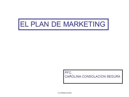 EL PLAN DE MARKETING PFC. CAROLINA CONSOLACION SEGURA C.CONSOLACION.