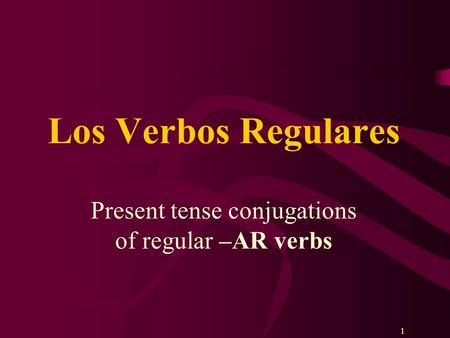 11 Present tense conjugations of regular –AR verbs Los Verbos Regulares.