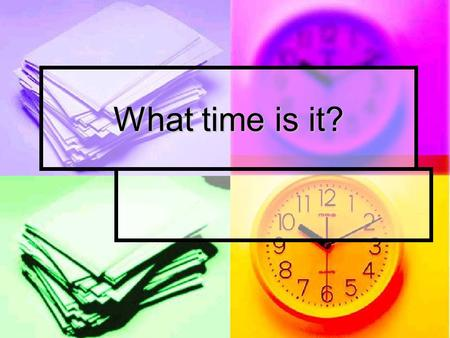 What time is it?. ¿Qué hora es/son? It is 1:00 Es la una.