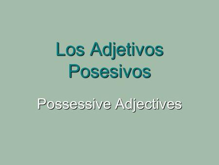 Los Adjetivos Posesivos Possessive Adjectives. Possession the + NOUN + de + __(who/what)__ the + NOUN + de + __(who/what)__ no such thing as s no such.