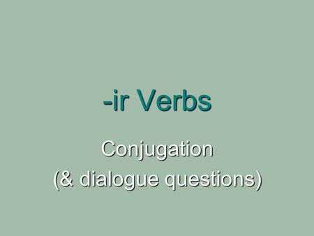 -ir Verbs Conjugation (& dialogue questions). Reminder about your Pronombres Personales Subject Pronouns: Subject Pronouns: Singular: Singular: Yo, tú,