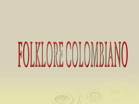 FOLKLORE COLOMBIANO.