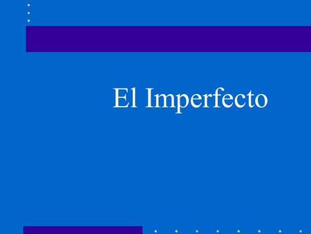 El Imperfecto The imperfect tense in Spanish is used to describe things that used to happen places,objects and people (in the past) give background description.