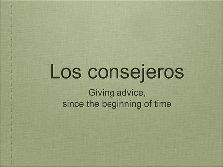 Los consejeros Giving advice, since the beginning of time Giving advice, since the beginning of time.