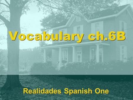 Vocabulary ch.6B Realidades Spanish One. cerca (de) near El estadio está cerca del colegio.