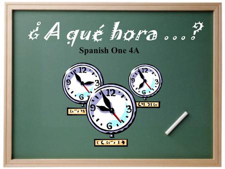 ¿ A qué hora …? Spanish One 4A It is… Son las… = Es la… Es la una de la tarde. Review Telling Time from Para Empezar.