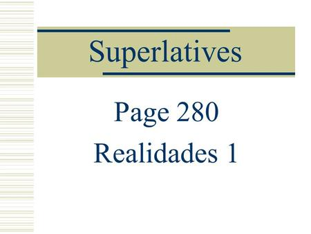 Superlatives Page 280 Realidades 1 Superlatives In English, Superlatives are when we use adjectives with an est as a suffix. For example, the fastest.