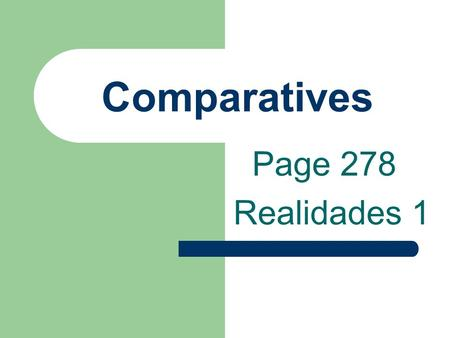 Comparatives Page 278 Realidades 1 Comparatives You have learned más and menos in certain expressions.