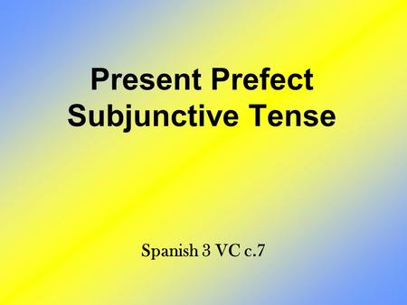 Present Prefect Subjunctive Tense Spanish 3 VC c.7.
