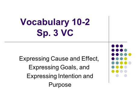 Vocabulary 10-2 Sp. 3 VC Expressing Cause and Effect,