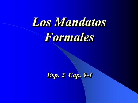 Los Mandatos Formales Esp. 2 Cap. 9-1 Los mandatos de Tú (afirmativos) 1.Uses the box 3 form of the verb in the present indicative tense. 2. Watch out.