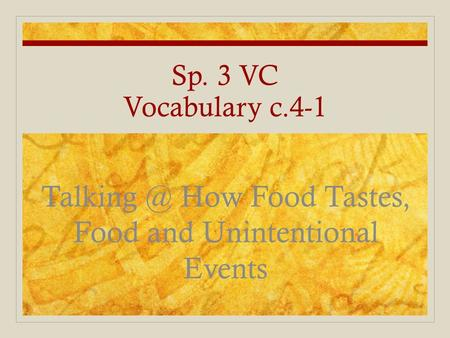Sp. 3 VC Vocabulary c.4-1 How Food Tastes, Food and Unintentional Events.