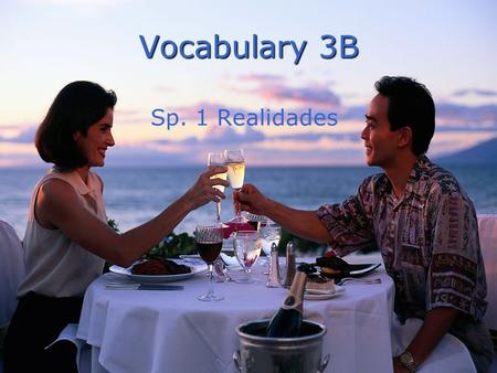 Vocabulary 3B Sp. 1 Realidades. la cena the dinner.