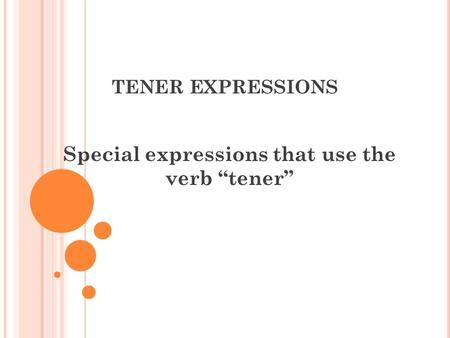 TENER EXPRESSIONS Special expressions that use the verb tener.