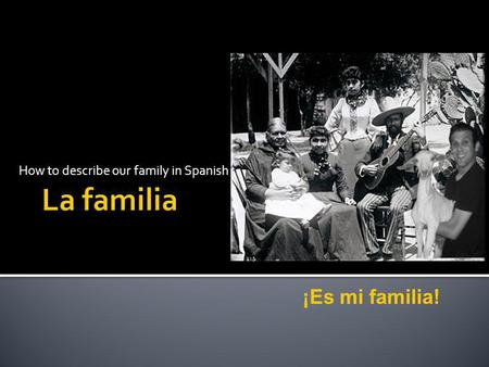 How to describe our family in Spanish ¡Es mi familia!
