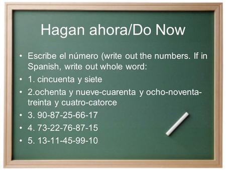 Hagan ahora/Do Now Escribe el número (write out the numbers. If in Spanish, write out whole word: 1. cincuenta y siete 2.ochenta y nueve-cuarenta y ocho-noventa-
