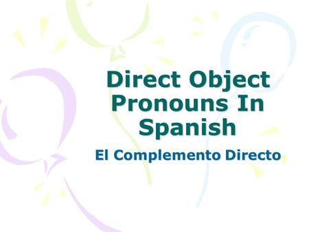 Direct Object Pronouns In Spanish El Complemento Directo.