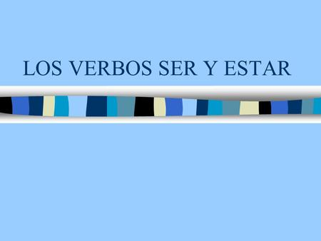 LOS VERBOS SER Y ESTAR. Las formas del verbo SER (to be)