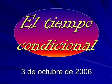 El tiempo condicional 3 de octubre de 2006. The conditional expresses what would happen. Yo hablaría menos. I would speak less.