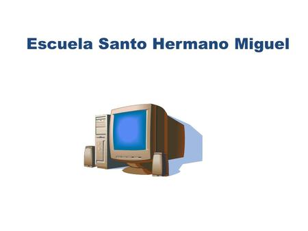 . Escuela Santo Hermano Miguel HARDWARE Y SOFTWARE.
