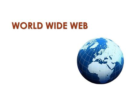 WORLD WIDE WEB. World Wide Web En 1989 Tim Berners-Lee crea la WWW (World Wide Web), desarrollando las especificaciones de tres recursos esenciales: el.