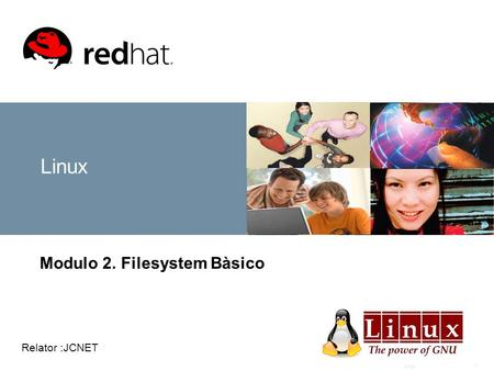Linux1 Modulo 2. Filesystem Bàsico Relator :JCNET.