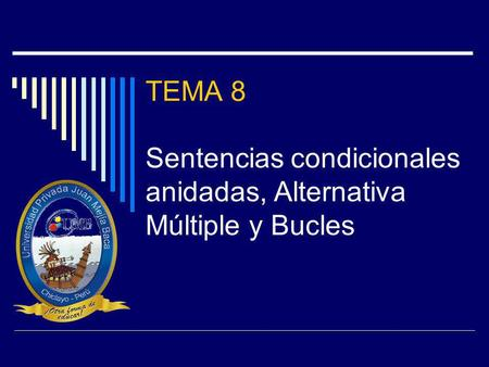 TEMA 8 Sentencias condicionales anidadas, Alternativa Múltiple y Bucles.