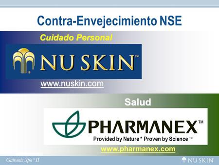 Cuidado Personal Cuidado Personal www.nuskin.com Contra-Envejecimiento NSE Salud www.pharmanex.com Provided by Nature * Proven by Science TM.