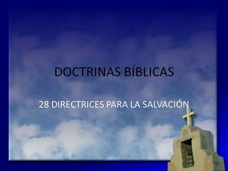 DOCTRINAS BÍBLICAS 28 DIRECTRICES PARA LA SALVACIÓN 1.