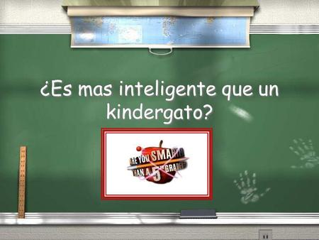 ¿Es mas inteligente que un kindergato? Are You Smarter Than a 5 th Grader? 1,000,000 5th Grade 4th Grade 3rd Grade 2nd Grade 1st Grade 500,000 300,000.